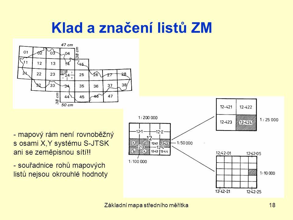 Základní mapa středního měřítka18 Klad a značení listů ZM - mapový rám není rovnoběžný s osami X,Y systému S-JTSK ani se zeměpisnou sítí!.