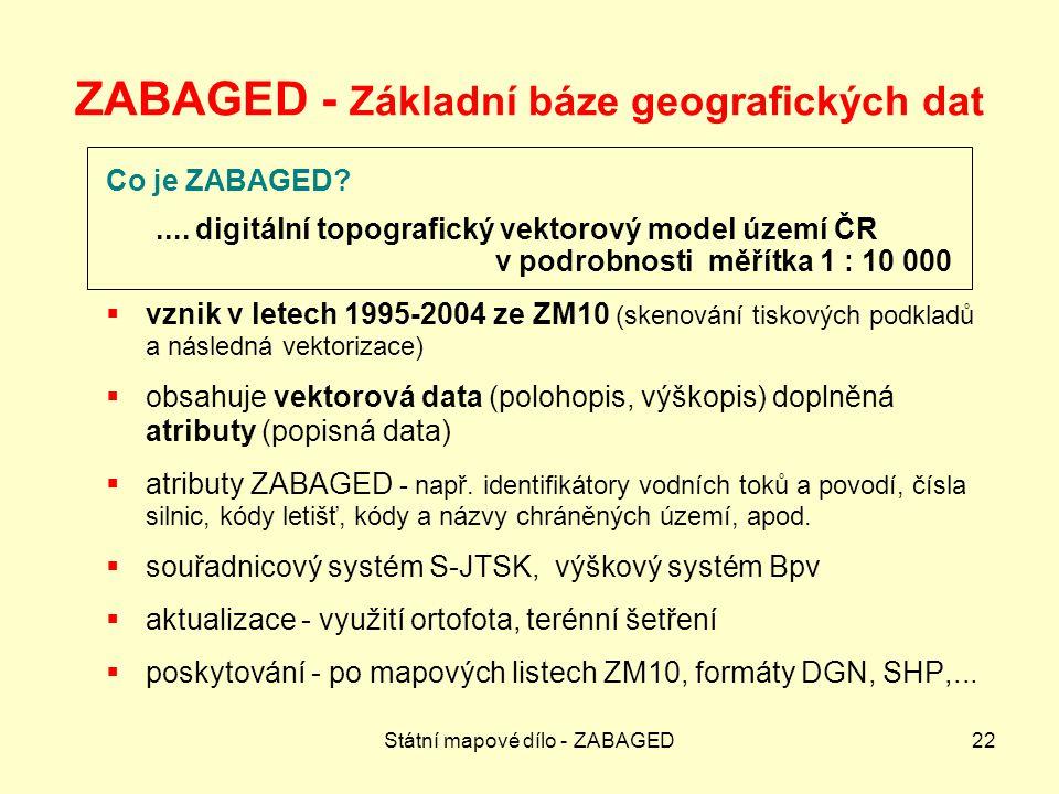 Státní mapové dílo - ZABAGED22 ZABAGED - Základní báze geografických dat Co je ZABAGED?....