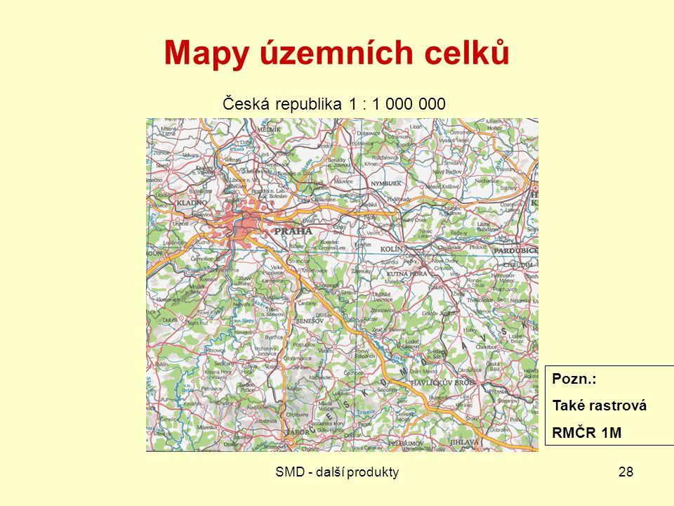 SMD - další produkty28 Mapy územních celků Česká republika 1 : 1 000 000 Pozn.: Také rastrová RMČR 1M