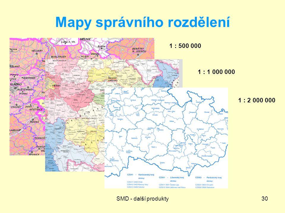 SMD - další produkty30 Mapy správního rozdělení 1 : 500 000 1 : 1 000 000 1 : 2 000 000