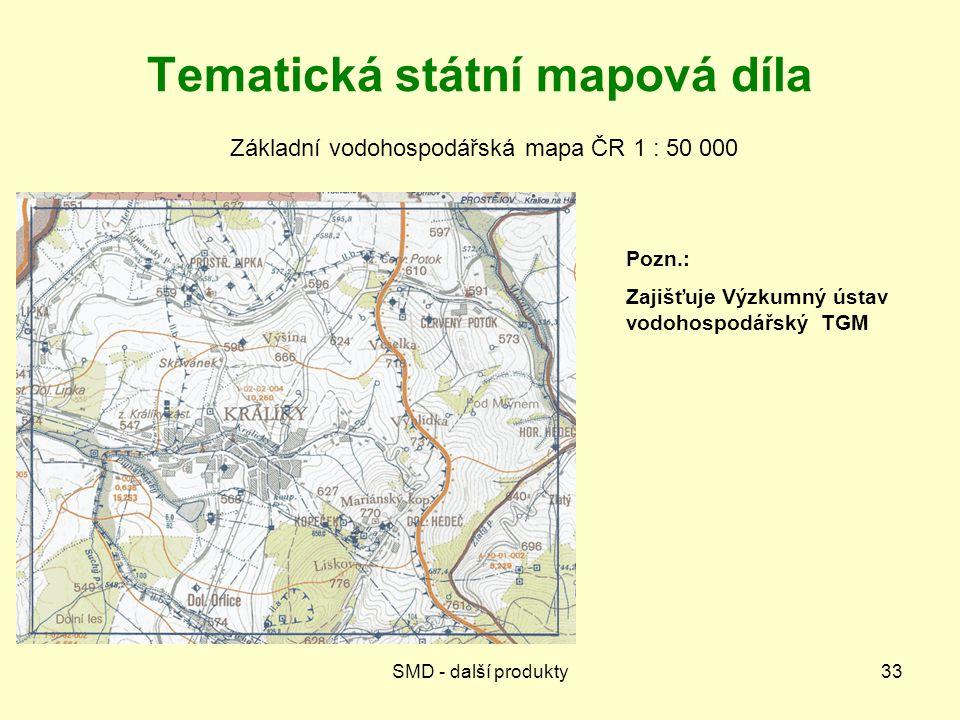 SMD - další produkty33 Tematická státní mapová díla Základní vodohospodářská mapa ČR 1 : 50 000 Pozn.: Zajišťuje Výzkumný ústav vodohospodářský TGM