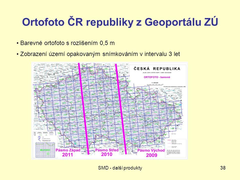 SMD - další produkty38 Ortofoto ČR republiky z Geoportálu ZÚ Barevné ortofoto s rozlišením 0,5 m Zobrazení území opakovaným snímkováním v intervalu 3 let