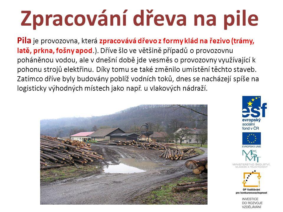 Zpracování dřeva na pile Pila je provozovna, která zpracovává dřevo z formy klád na řezivo (trámy, latě, prkna, fošny apod.). Dříve šlo ve většině pří