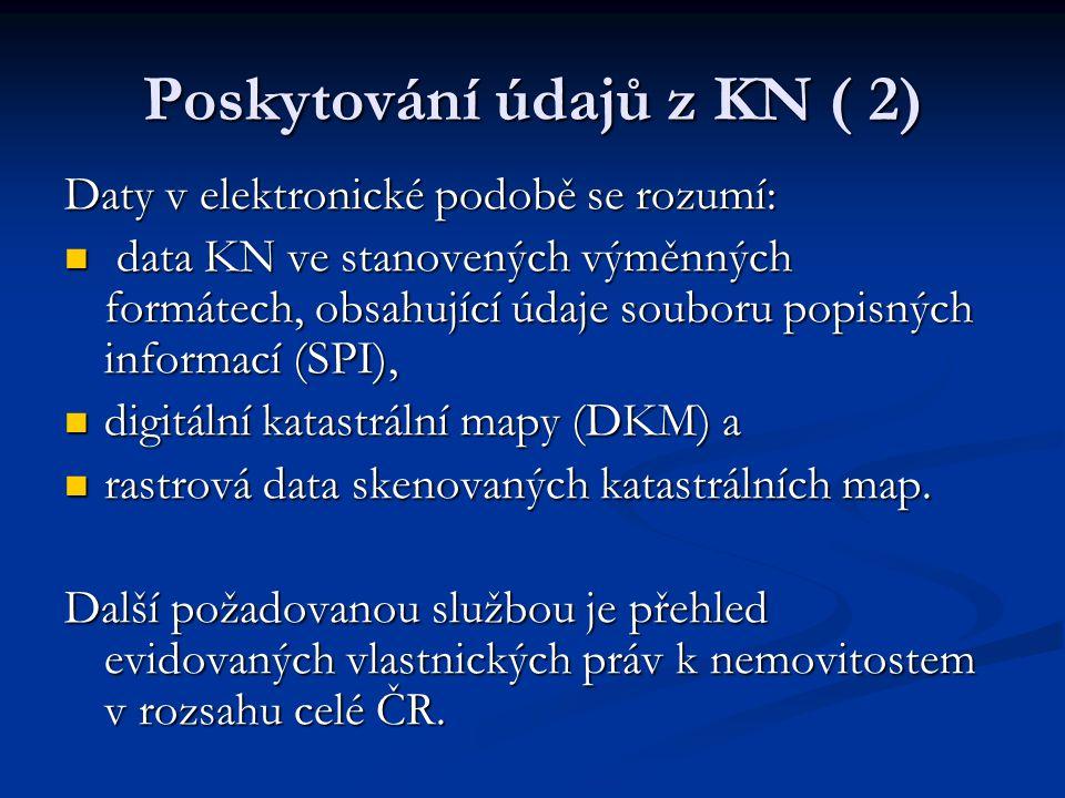 Poskytování údajů z KN ( 2) Daty v elektronické podobě se rozumí: data KN ve stanovených výměnných formátech, obsahující údaje souboru popisných infor
