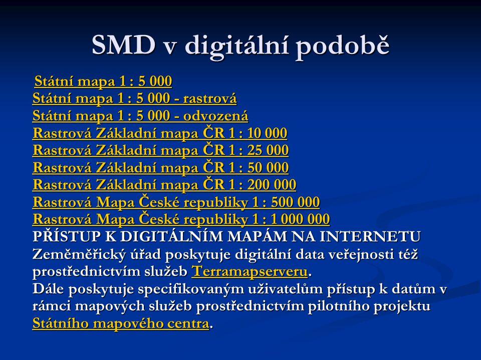 SMD v digitální podobě Státní mapa 1 : 5 000 Státní mapa 1 : 5 000 - rastrová Státní mapa 1 : 5 000 - odvozená Rastrová Základní mapa ČR 1 : 10 000 Ra