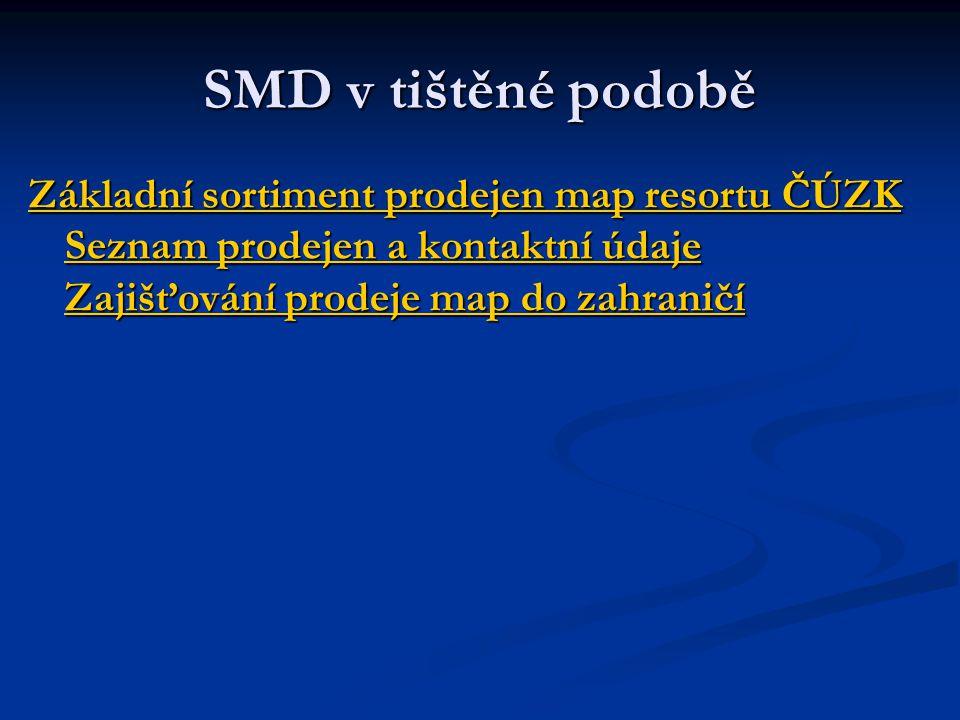 SMD v tištěné podobě Základní sortiment prodejen map resortu ČÚZK Seznam prodejen a kontaktní údaje Zajišťování prodeje map do zahraničí Základní sort