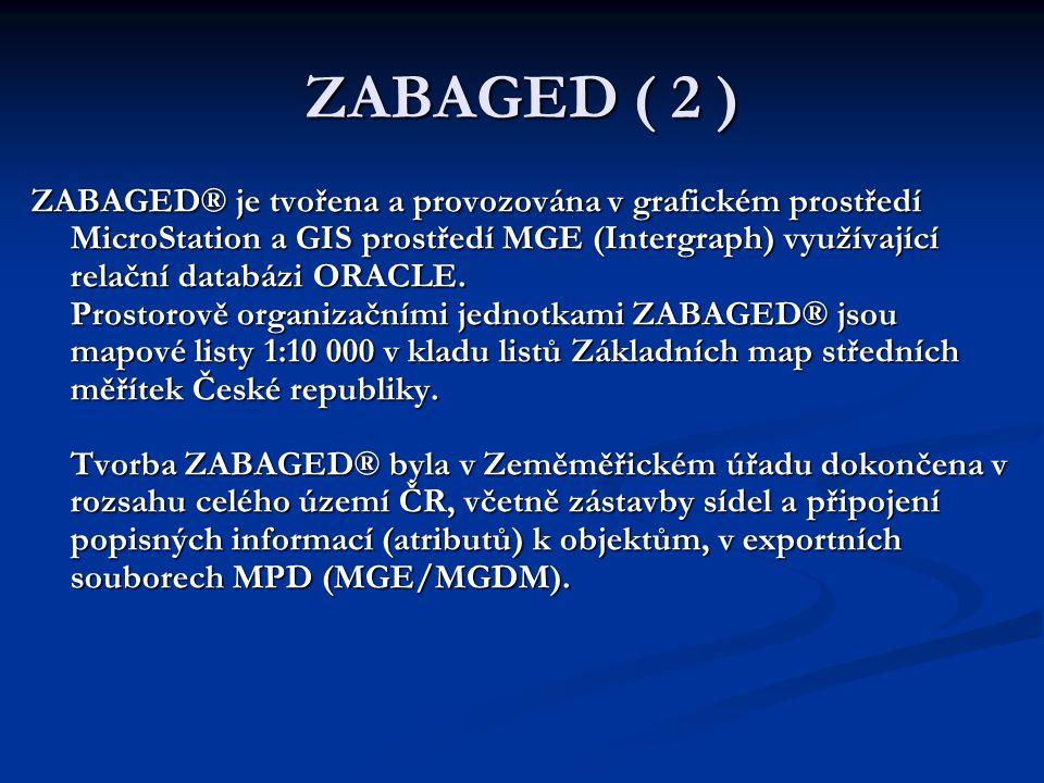 ZABAGED ( 2 ) ZABAGED® je tvořena a provozována v grafickém prostředí MicroStation a GIS prostředí MGE (Intergraph) využívající relační databázi ORACL