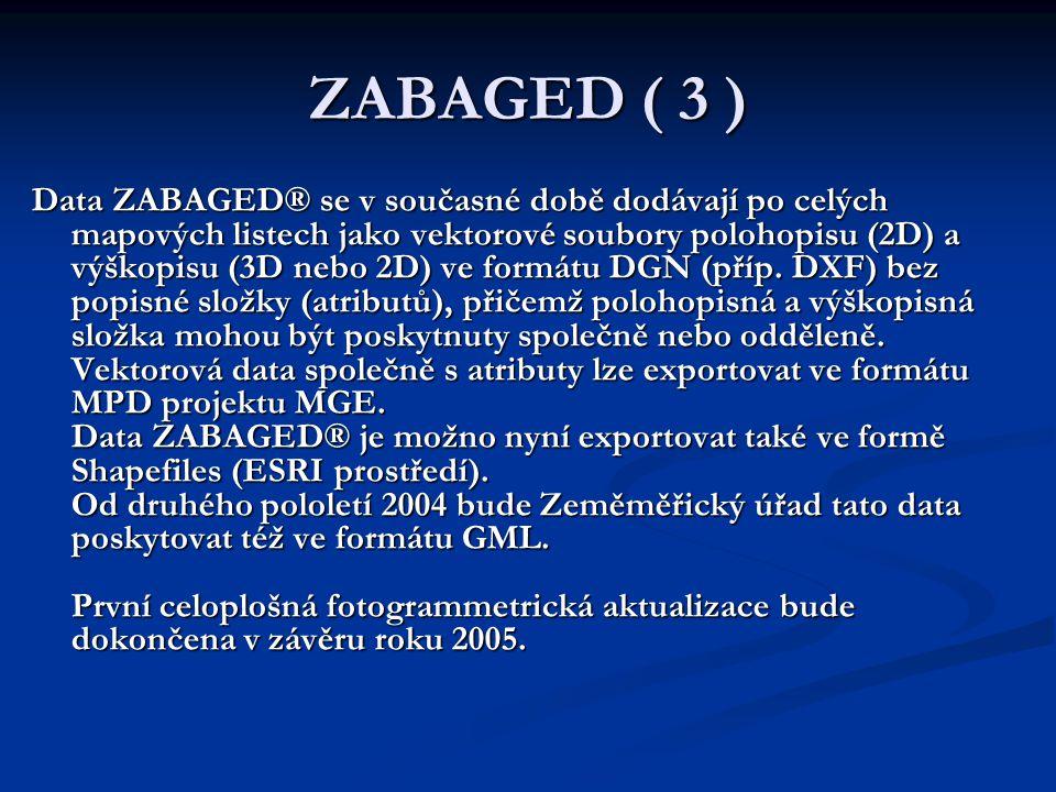 ZABAGED ( 3 ) Data ZABAGED® se v současné době dodávají po celých mapových listech jako vektorové soubory polohopisu (2D) a výškopisu (3D nebo 2D) ve