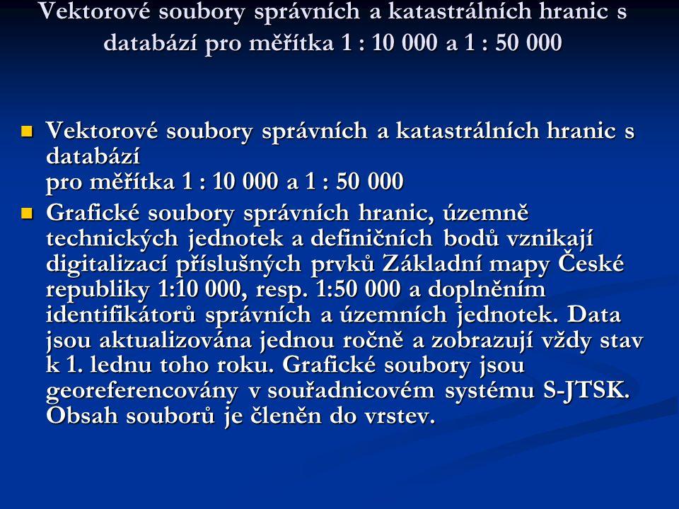 Vektorové soubory správních a katastrálních hranic s databází pro měřítka 1 : 10 000 a 1 : 50 000 Vektorové soubory správních a katastrálních hranic s