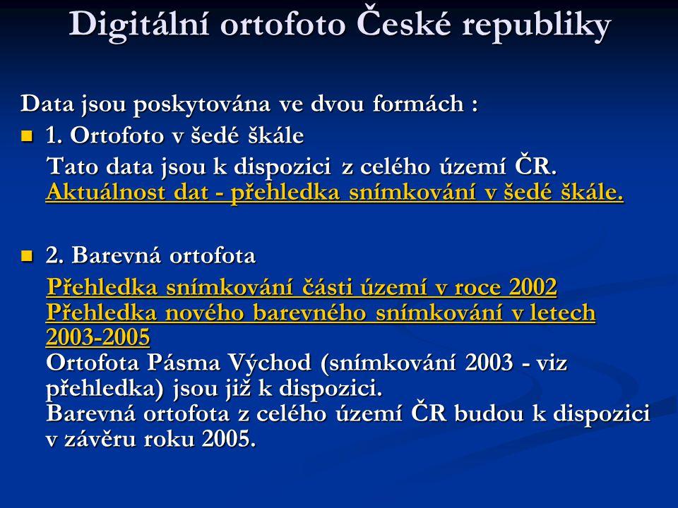 Digitální ortofoto České republiky Data jsou poskytována ve dvou formách : 1. Ortofoto v šedé škále 1. Ortofoto v šedé škále Tato data jsou k dispozic