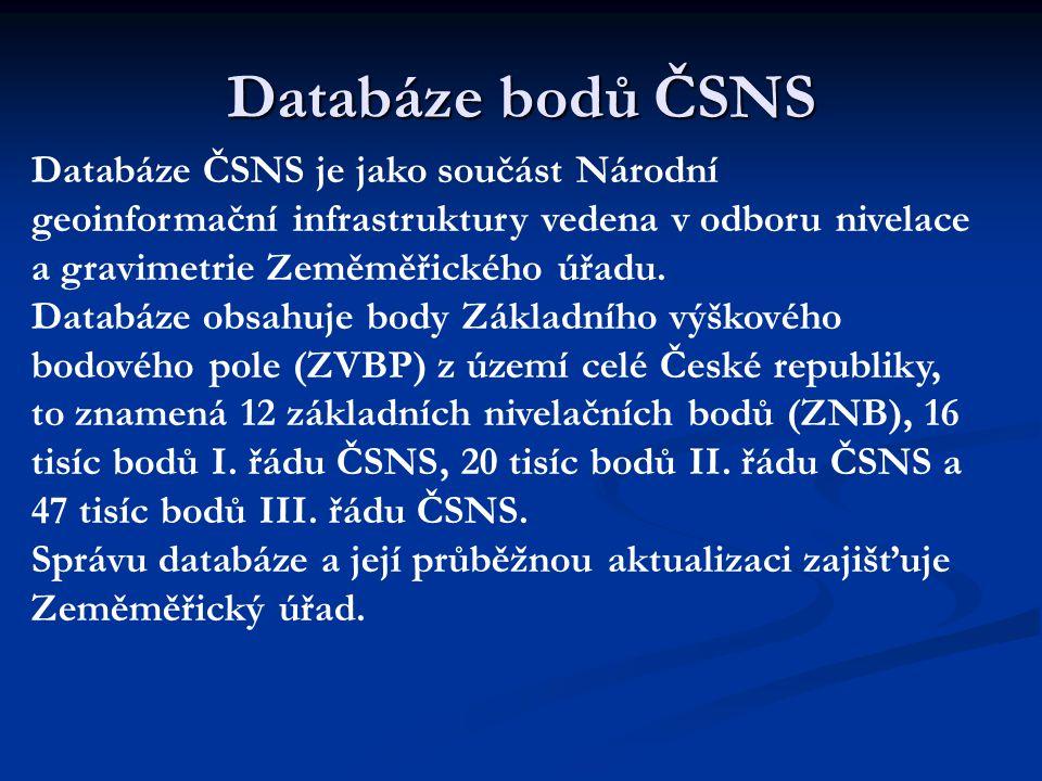 Databáze bodů ČSNS Databáze ČSNS je jako součást Národní geoinformační infrastruktury vedena v odboru nivelace a gravimetrie Zeměměřického úřadu. Data
