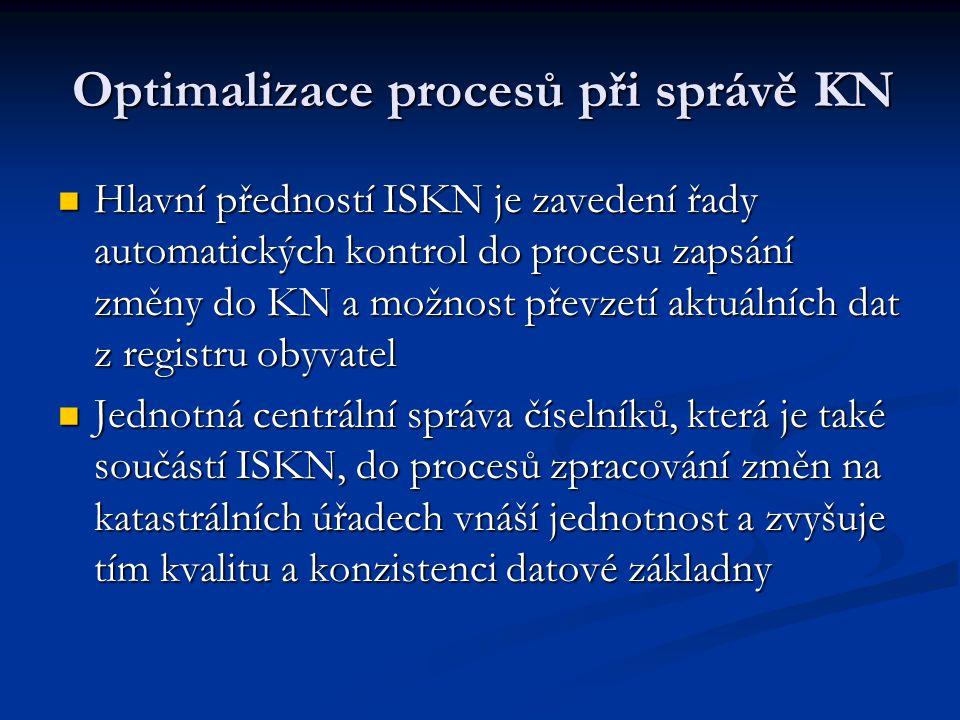 Optimalizace procesů při správě KN Hlavní předností ISKN je zavedení řady automatických kontrol do procesu zapsání změny do KN a možnost převzetí aktu