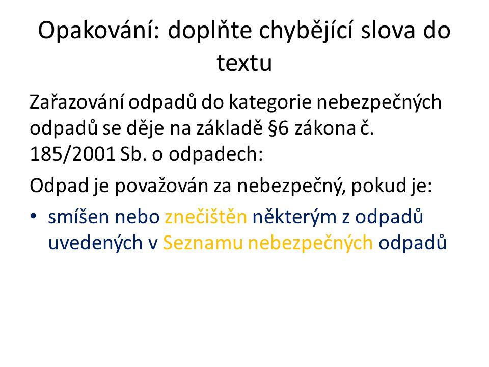 Opakování: doplňte chybějící slova do textu Zařazování odpadů do kategorie nebezpečných odpadů se děje na základě §6 zákona č.