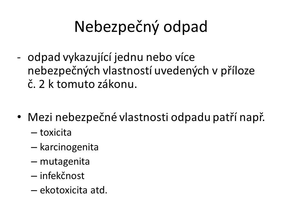 Nebezpečný odpad -odpad vykazující jednu nebo více nebezpečných vlastností uvedených v příloze č.
