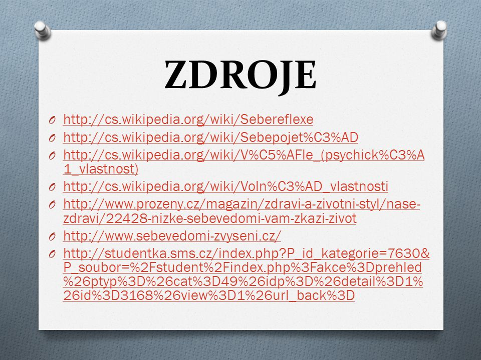 ZDROJE O http://cs.wikipedia.org/wiki/Sebereflexe http://cs.wikipedia.org/wiki/Sebereflexe O http://cs.wikipedia.org/wiki/Sebepojet%C3%AD http://cs.wi