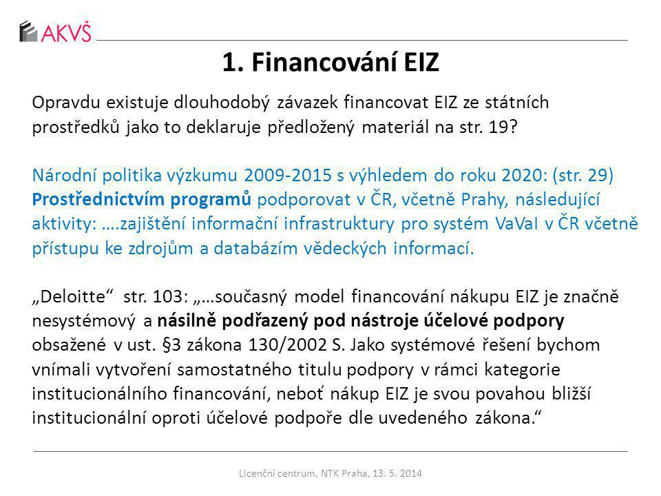 1. Financování EIZ Opravdu existuje dlouhodobý závazek financovat EIZ ze státních prostředků jako to deklaruje předložený materiál na str. 19? Národní