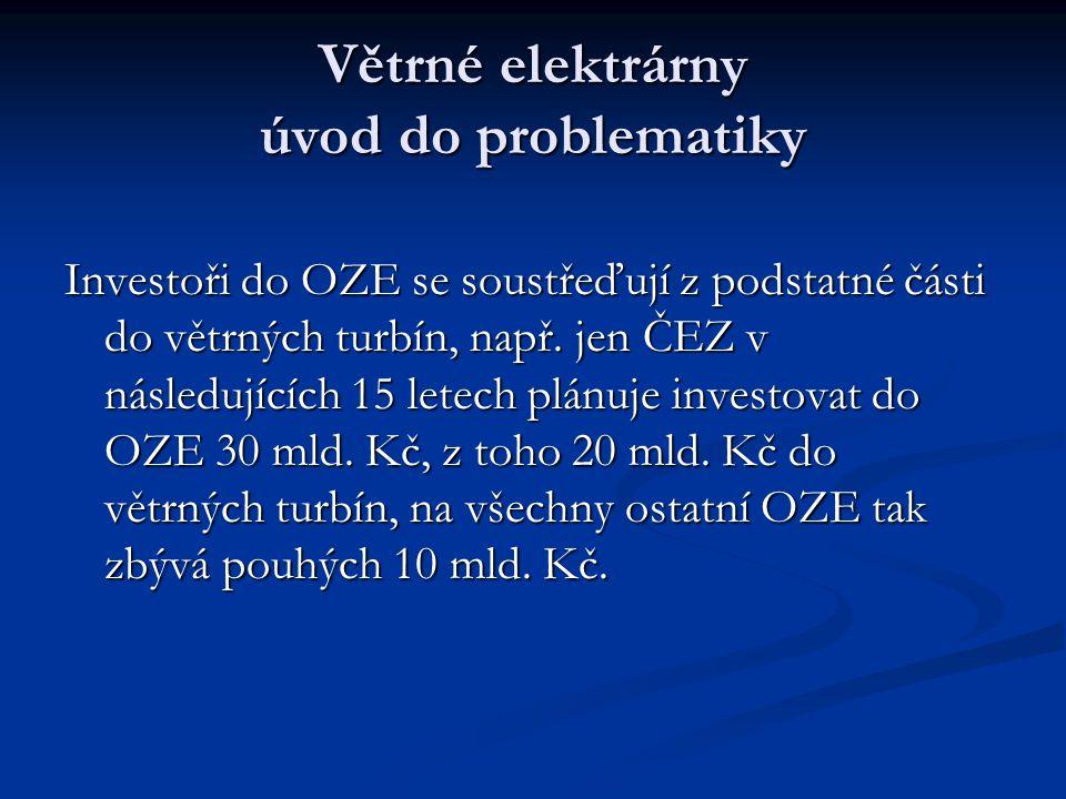 Větrné elektrárny úvod do problematiky Investoři do OZE se soustřeďují z podstatné části do větrných turbín, např.