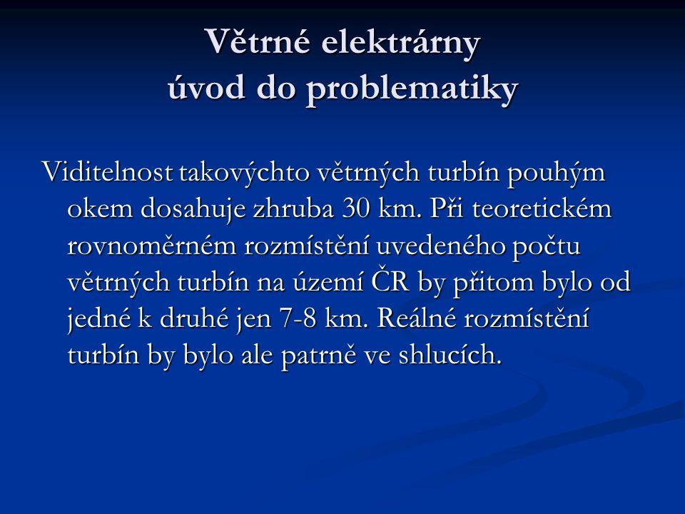 Větrné elektrárny úvod do problematiky Viditelnost takovýchto větrných turbín pouhým okem dosahuje zhruba 30 km.