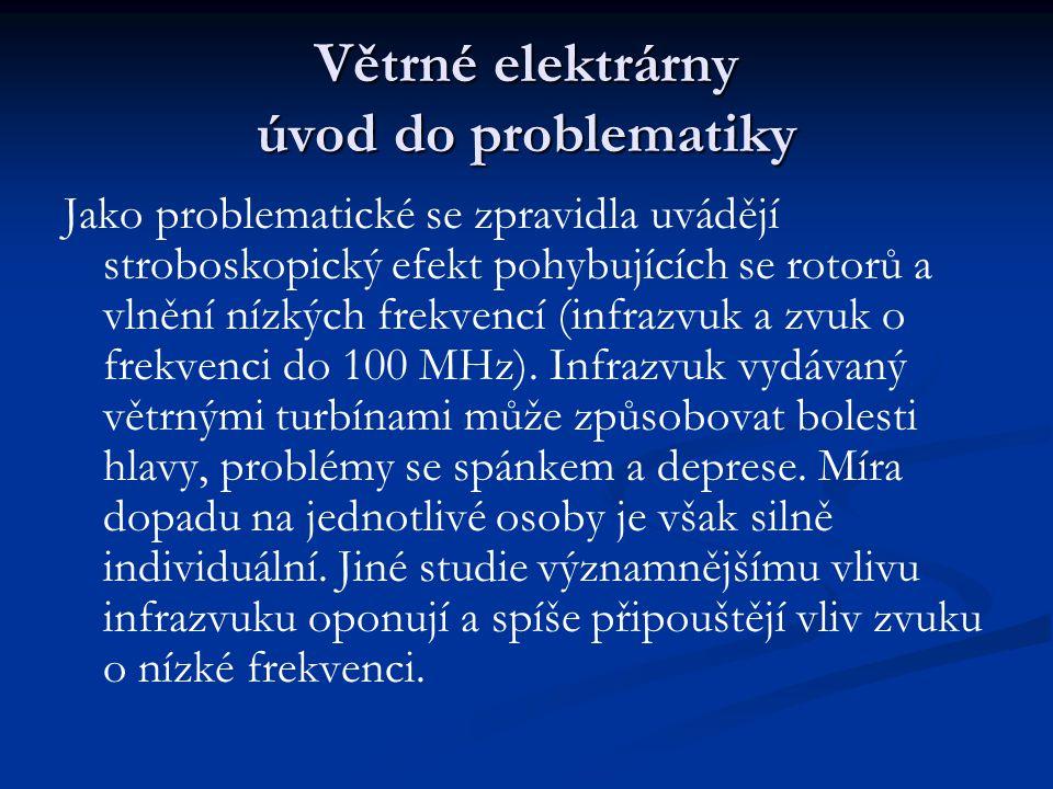Větrné elektrárny úvod do problematiky Jako problematické se zpravidla uvádějí stroboskopický efekt pohybujících se rotorů a vlnění nízkých frekvencí (infrazvuk a zvuk o frekvenci do 100 MHz).