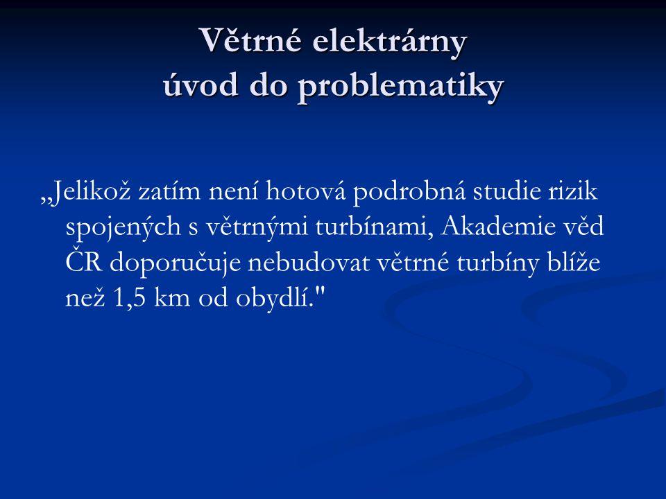 """Větrné elektrárny úvod do problematiky """"Jelikož zatím není hotová podrobná studie rizik spojených s větrnými turbínami, Akademie věd ČR doporučuje nebudovat větrné turbíny blíže než 1,5 km od obydlí."""