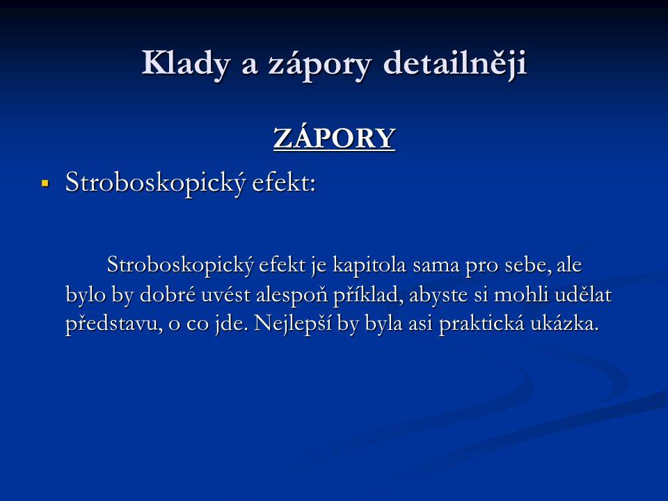 Klady a zápory detailněji ZÁPORY  Stroboskopický efekt: Stroboskopický efekt je kapitola sama pro sebe, ale bylo by dobré uvést alespoň příklad, abyste si mohli udělat představu, o co jde.