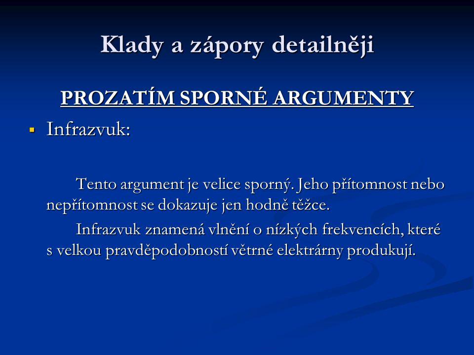 Klady a zápory detailněji PROZATÍM SPORNÉ ARGUMENTY  Infrazvuk: Tento argument je velice sporný.