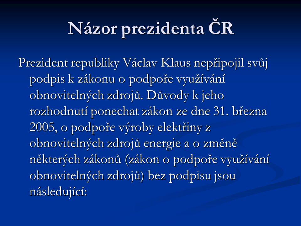 Prezident republiky Václav Klaus nepřipojil svůj podpis k zákonu o podpoře využívání obnovitelných zdrojů.
