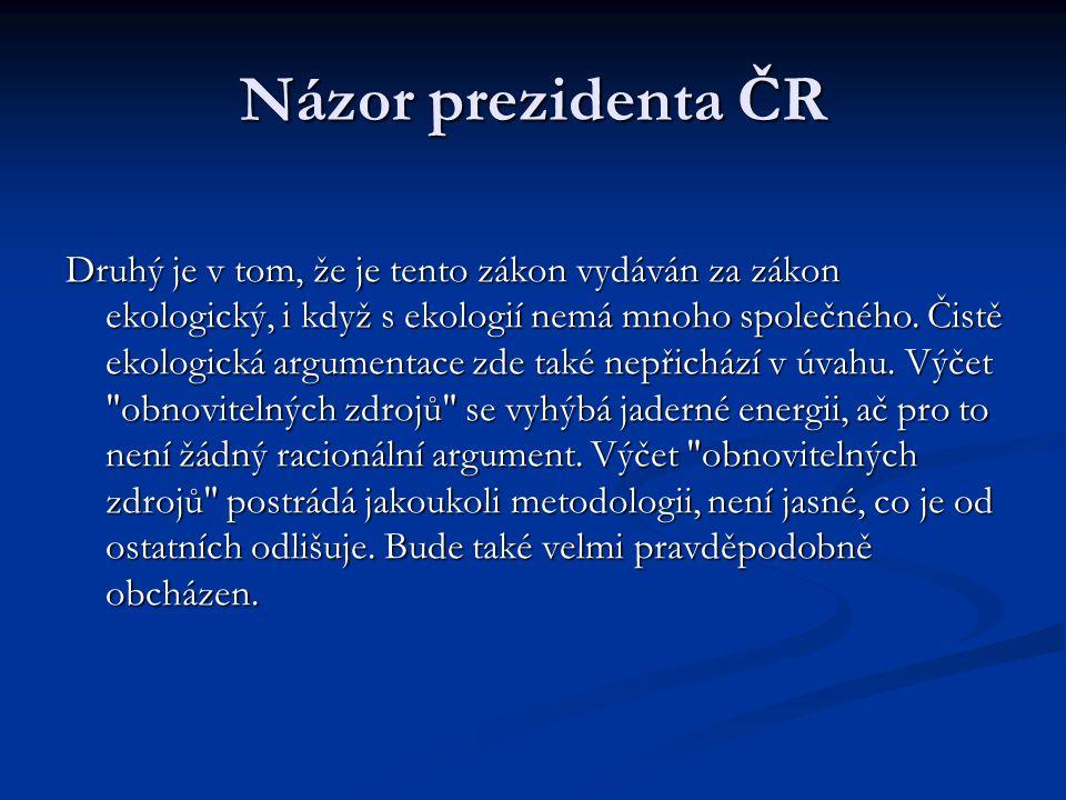Názor prezidenta ČR Druhý je v tom, že je tento zákon vydáván za zákon ekologický, i když s ekologií nemá mnoho společného.