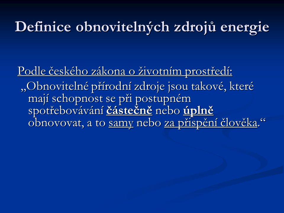 """Definice obnovitelných zdrojů energie Podle českého zákona o životním prostředí: """"Obnovitelné přírodní zdroje jsou takové, které mají schopnost se při postupném spotřebovávání částečně nebo úplně obnovovat, a to samy nebo za přispění člověka. """"Obnovitelné přírodní zdroje jsou takové, které mají schopnost se při postupném spotřebovávání částečně nebo úplně obnovovat, a to samy nebo za přispění člověka."""