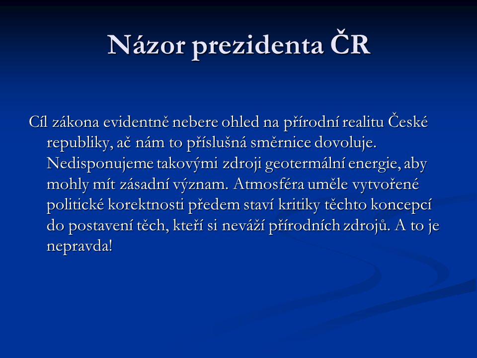 Názor prezidenta ČR Cíl zákona evidentně nebere ohled na přírodní realitu České republiky, ač nám to příslušná směrnice dovoluje.
