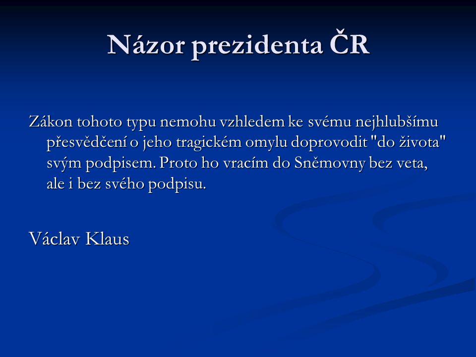 Názor prezidenta ČR Zákon tohoto typu nemohu vzhledem ke svému nejhlubšímu přesvědčení o jeho tragickém omylu doprovodit do života svým podpisem.