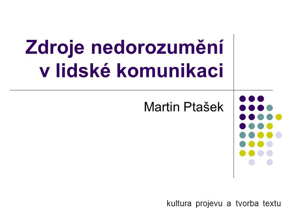 Zdroje nedorozumění v lidské komunikaci Martin Ptašek kultura projevu a tvorba textu