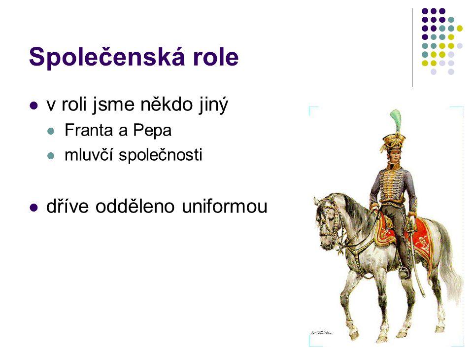 Společenská role v roli jsme někdo jiný Franta a Pepa mluvčí společnosti dříve odděleno uniformou