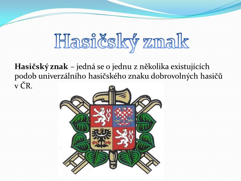 Hasičský znak – jedná se o jednu z několika existujících podob univerzálního hasičského znaku dobrovolných hasičů v ČR.