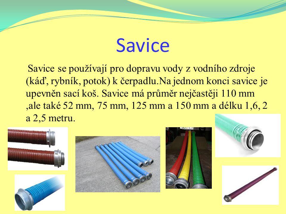 Savice Savice se používají pro dopravu vody z vodního zdroje (káď, rybník, potok) k čerpadlu.Na jednom konci savice je upevněn sací koš. Savice má prů