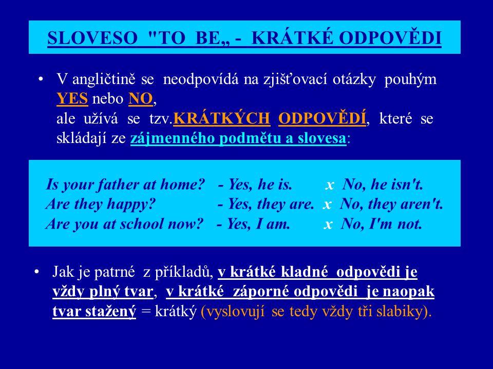 V angličtině se neodpovídá na zjišťovací otázky pouhým YES nebo NO, ale užívá se tzv.KRÁTKÝCH ODPOVĚDÍ, které se skládají ze zájmenného podmětu a slov