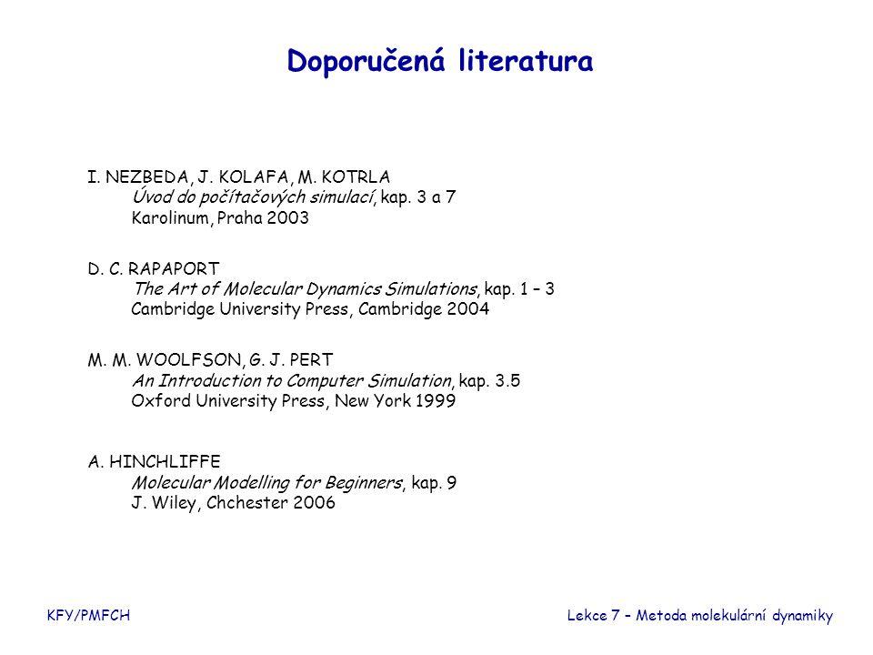 KFY/PMFCH Doporučená literatura I. NEZBEDA, J. KOLAFA, M. KOTRLA Úvod do počítačových simulací, kap. 3 a 7 Karolinum, Praha 2003 D. C. RAPAPORT The Ar