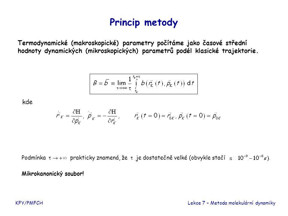 Princip metody KFY/PMFCHLekce 7 – Metoda molekulární dynamiky Termodynamické (makroskopické) parametry počítáme jako časové střední hodnoty dynamických (mikroskopických) parametrů podél klasické trajektorie.
