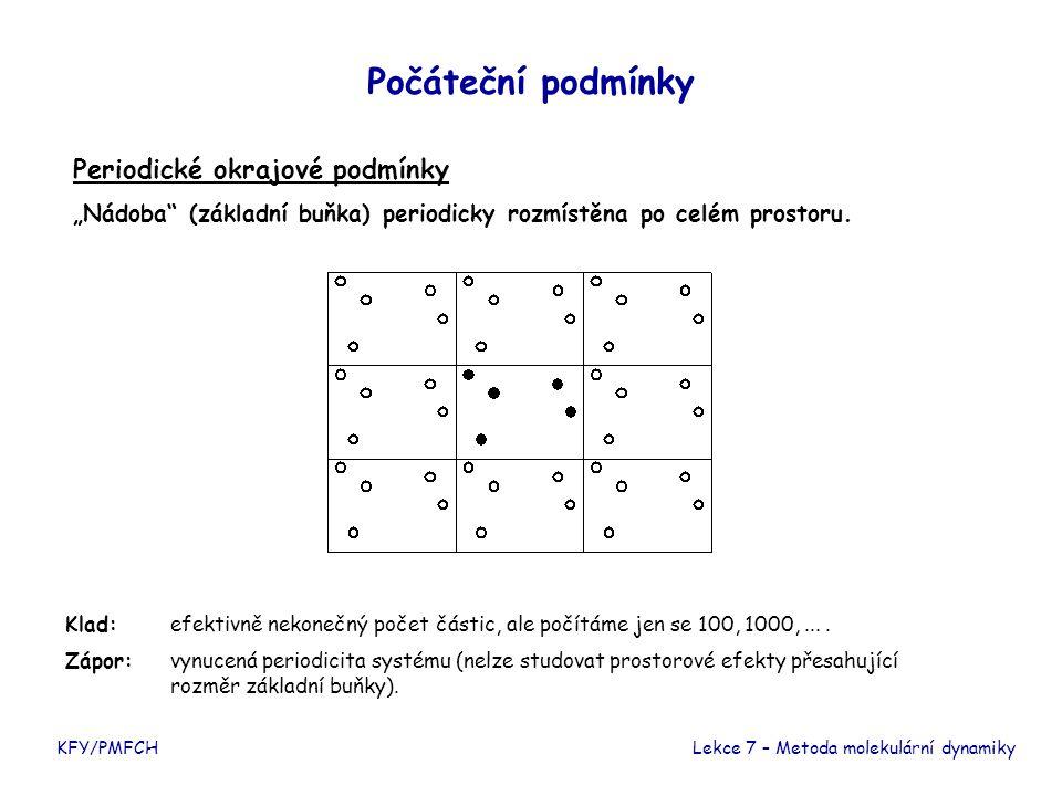 """Počáteční podmínky KFY/PMFCHLekce 7 – Metoda molekulární dynamiky Periodické okrajové podmínky """"Nádoba (základní buňka) periodicky rozmístěna po celém prostoru."""