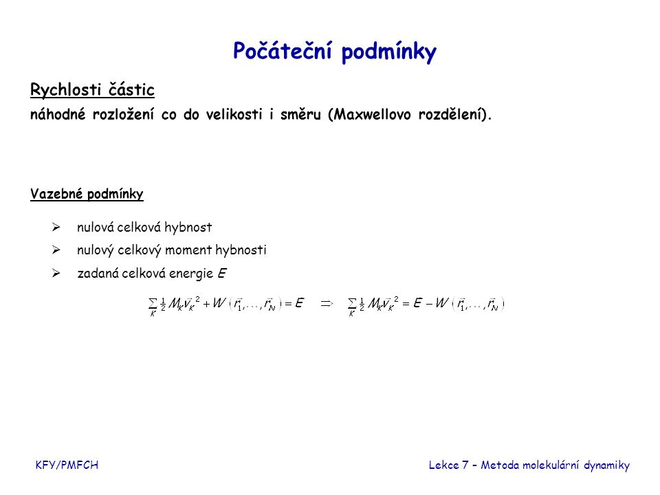 Počáteční podmínky Rychlosti částic náhodné rozložení co do velikosti i směru (Maxwellovo rozdělení). Vazebné podmínky  nulová celková hybnost  nulo