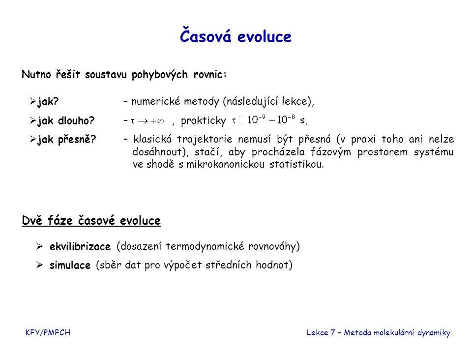 Časová evoluce Nutno řešit soustavu pohybových rovnic: KFY/PMFCHLekce 7 – Metoda molekulární dynamiky  jak?– numerické metody (následující lekce), 