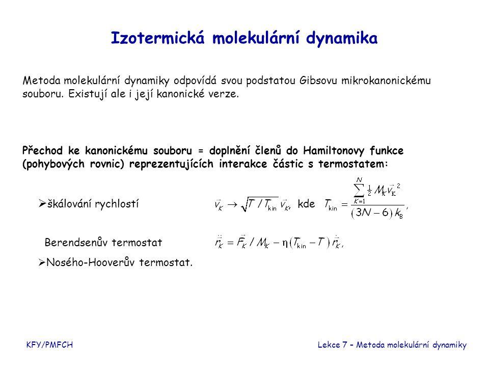 """MD simulace - shrnutí Postup  volba interakčního modelu  volba počtu částic  volba velikosti základní buňky (""""nádoby )  nastavení počáteční podmínky - polohy částic - rychlosti částic  numerická integrace pohybových rovnic - ekvilibrizace (ustavení termodynamické rovnováhy) - simulace (sběr dat)  vyhodnocení dat (výpočet časových středních hodnot jako aritmetických průměrů) KFY/PMFCHLekce 7 – Metoda molekulární dynamiky"""