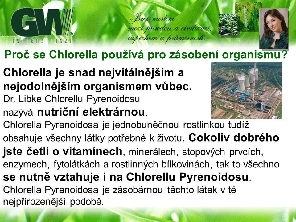 Proč se Chlorella používá pro zásobení organismu? Chlorella je snad nejvitálnějším a nejodolnějším organismem vůbec. Dr. Libke Chlorellu Pyrenoidosu n