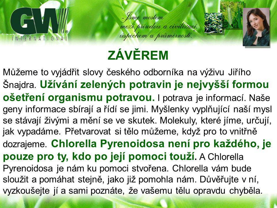 ZÁVĚREM Můžeme to vyjádřit slovy českého odborníka na výživu Jiřího Šnajdra. Užívání zelených potravin je nejvyšší formou ošetření organismu potravou.