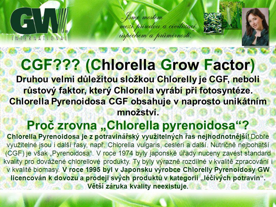 CGF??? (Chlorella Grow Factor) Druhou velmi důležitou složkou Chlorelly je CGF, neboli růstový faktor, který Chlorella vyrábí při fotosyntéze. Chlorel