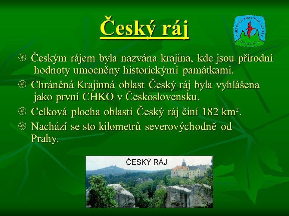 Český ráj  Českým rájem byla nazvána krajina, kde jsou přírodní hodnoty umocněny historickými památkami.