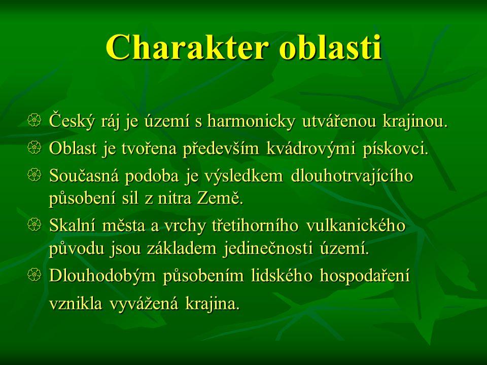 Český ráj  Českým rájem byla nazvána krajina, kde jsou přírodní hodnoty umocněny historickými památkami.  Chráněná Krajinná oblast Český ráj byla vy