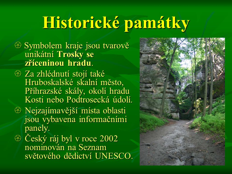 Charakter oblasti  Český ráj je území s harmonicky utvářenou krajinou.  Oblast je tvořena především kvádrovými pískovci.  Současná podoba je výsled