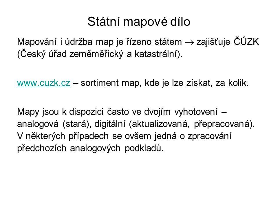 Státní mapové dílo Mapování i údržba map je řízeno státem  zajišťuje ČÚZK (Český úřad zeměměřický a katastrální). www.cuzk.czwww.cuzk.cz – sortiment