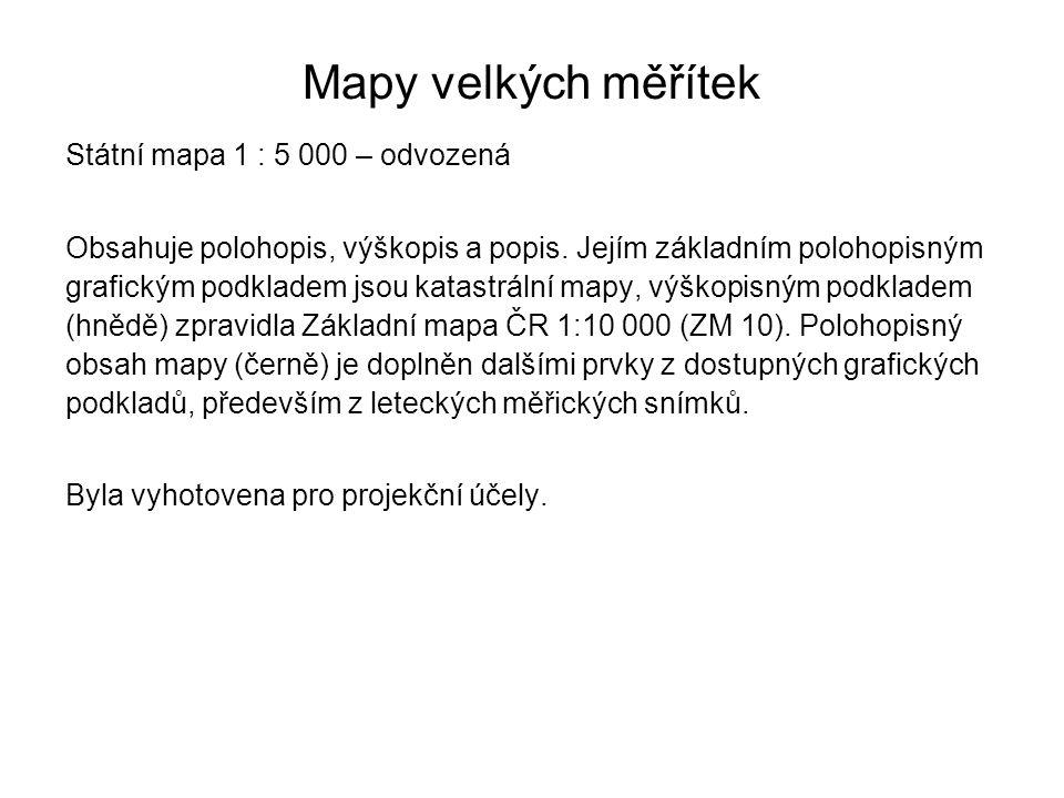 Mapy velkých měřítek Státní mapa 1 : 5 000 – odvozená Obsahuje polohopis, výškopis a popis. Jejím základním polohopisným grafickým podkladem jsou kata
